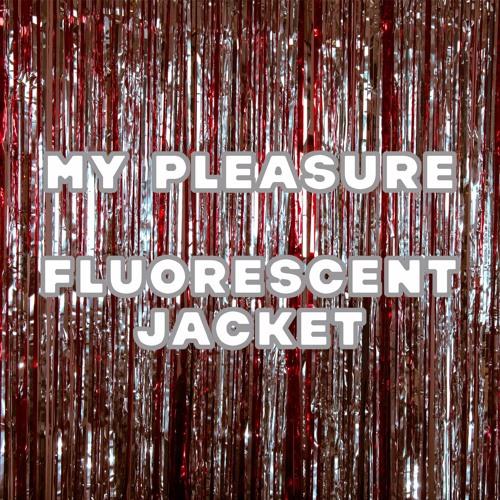 MY PLEASURE — Fluorescent Jacket