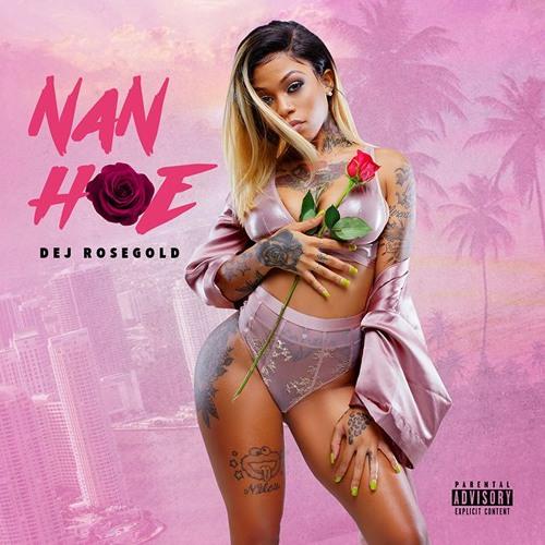 Dej RoseGold - Nan Hoe (Explicit)