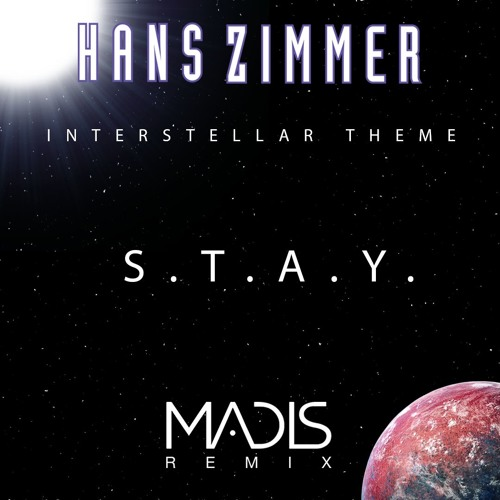 Hans Zimmer - S T A Y  (Madis Remix) by MadisMusic   Madis