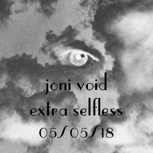 Joni Void   Extra Selfless (1er anniversaire)