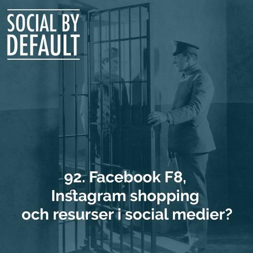 92. Facebook F8, Instagram shopping och resurser i social medier
