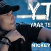 Yaar Tera LIT- Mickey Singh