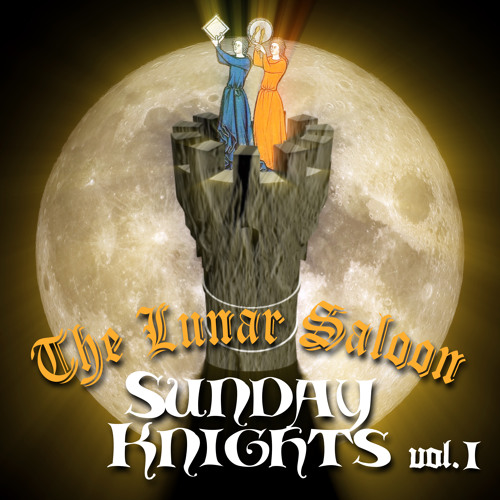 The Lunar Saloon - Episode 108 - Sunday Knights Vol. 1