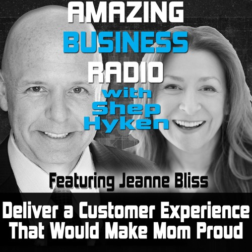 Deliver A Customer Experience That Would Make Mom Proud Featuring Guest Jeanne Bliss