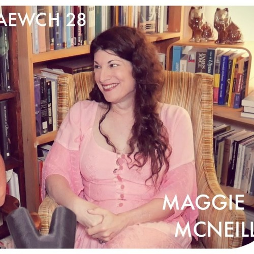 AEWCH 28: MAGGIE MCNEILL or SEDUCING PEOPLE INTO ANARCHISM
