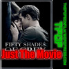 Just The Movie -Fifty Shades Of Grey