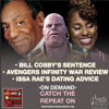 Episode #116 - Avengers Movie Review, Bill Cosby Sentencing, Issa Rae's Dating Advice