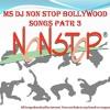 MS DJ NON STOP bollywood Songs PATR 3