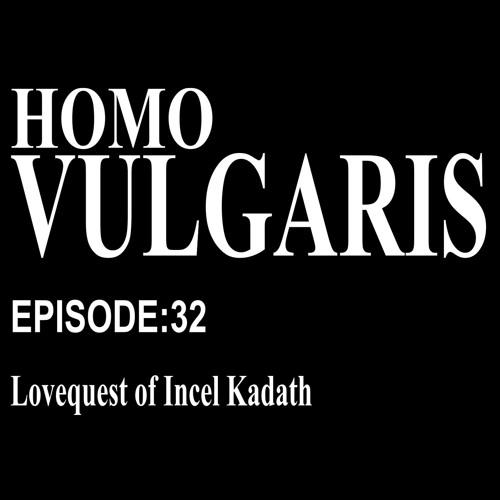 32. Lovequest of Incel Kadath