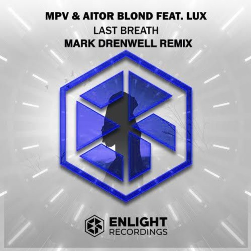 MPV & Aitor Blond Feat  LUX – Last Breath (Mark Drenwell Remix) by