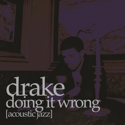 Drake – Doing it Wrong [Acoustic Jazz]