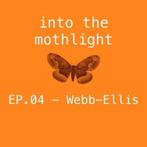 EP.04 - Webb-Ellis