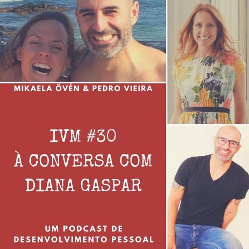 #30 À Conversa com Diana Gaspar: Hoje é o melhor dia de sempre!