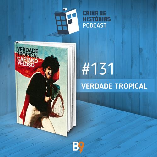 Caixa de Histórias 131 – Verdade Tropical