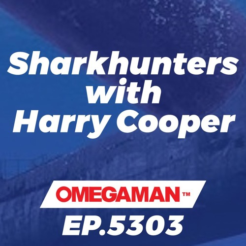 Episode 5303 - Sharkhunters with Harry Cooper- 4-27-2018
