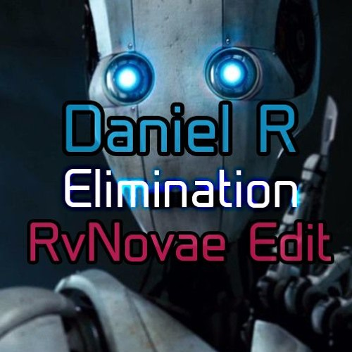 Daniel R - Elimination (RvNovae Edit)