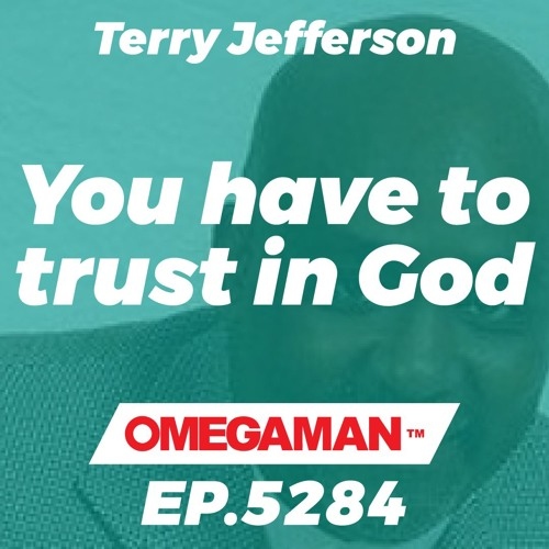 Episode 5284 - Do not trust your feelings - you have to trust in God - Terry Jefferson