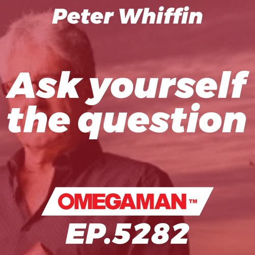 Episode 5282 - Ask yourself the question how would you feel - Peter Whiffin