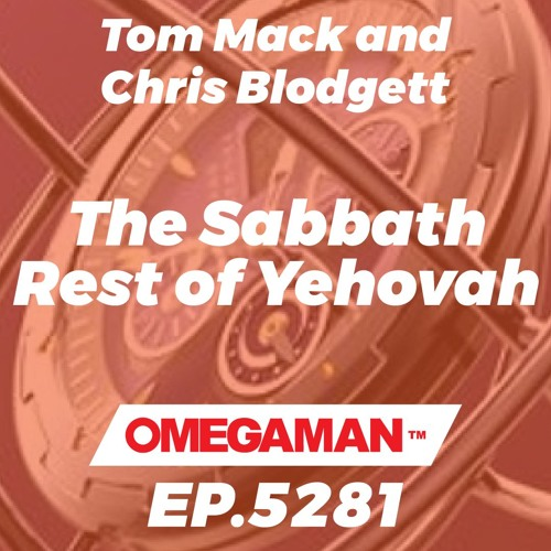 Episode 5281 - The Sabbath Rest of Yehovah - Tom Mack and Chris Blodgett