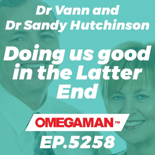 Episode 5258 - Doing us good in the Latter End - Dr Vann and Dr Sandy Hutchinson