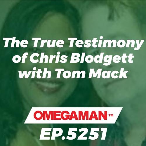 Episode 5251 - The True Testimony of Chris Blodgett with Tom Mack