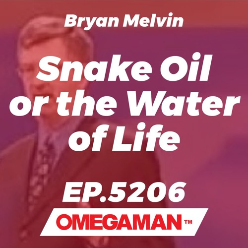 Episode 5206 - Snake Oil or the Water of Life - Bryan Melvin