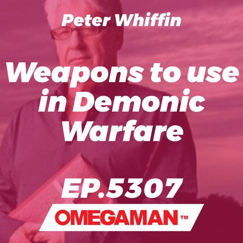 Episode 5307 - Weapons to use in Demonic Warfare - Peter Whiffin