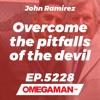 Episode 5228 - Overcome the pitfalls of the devil - John Ramirez
