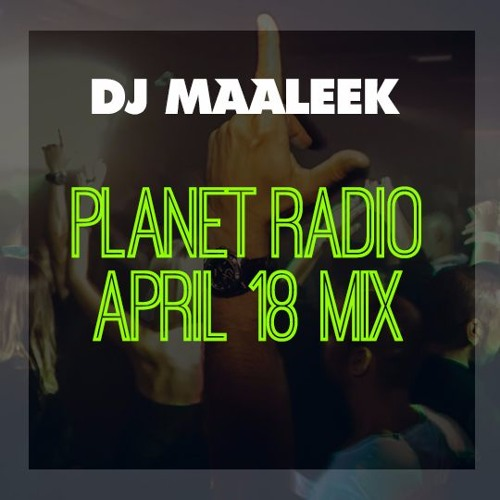 DJ MAALEEK - PLANET RADIO MIX 04-18