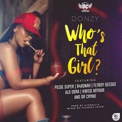 Donzy - Who's That Girl (ft Kwesi Arthur,B4Bonah,Dcryme..)