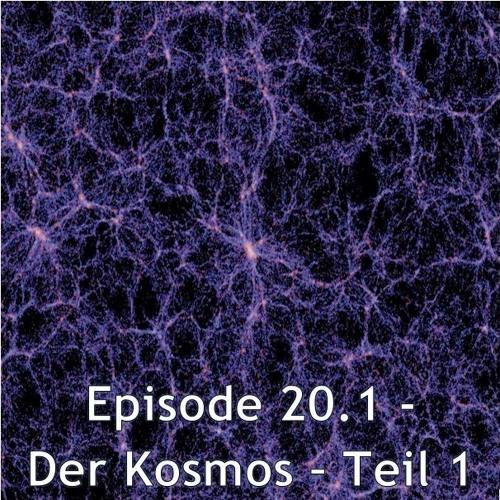 Episode 20.1 - Der Kosmos - Teil 1