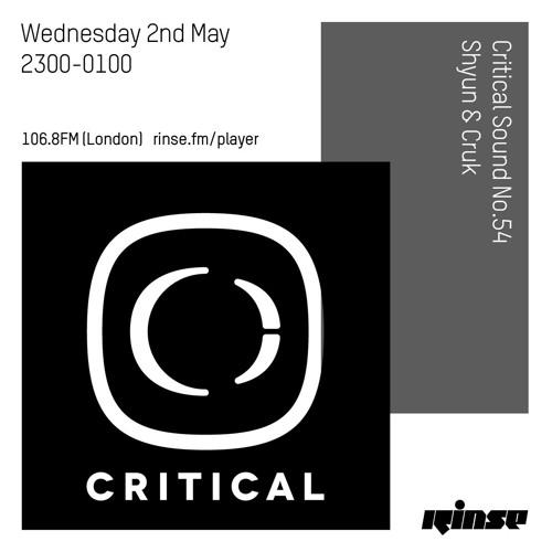 Critical Sound no.54 | Shyun & Cruk | Rinse FM | 02.05.18
