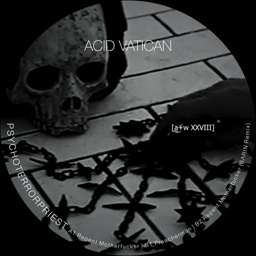 Acid Vatican - Repent Motherfucker [a+w XXVIII]