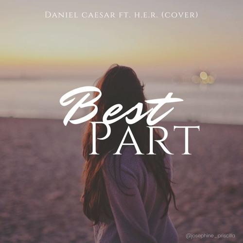 Best Part Daniel Caesar Ft H E R Cover By Josephinepriscilla On Soundcloud Hear The World S Sounds