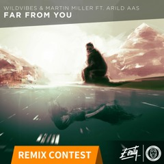 [REMIX CONTEST] WildVibes & Martin Miller ft. Arild Aas - Far From You [Eonity Exclusive]