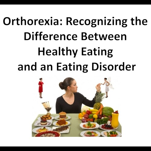 Orthorexia: Recognizing the Difference between Healthy Eating and an Eating Disorder