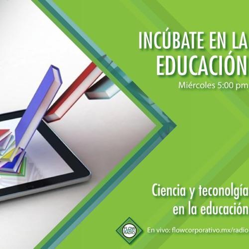 Incúbate en la Educación 04 - Ciencia y tecnología en la educación