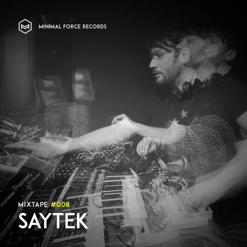 Saytek Live - Minimal Force mixtape # 008