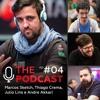 THE PODCAST EP #04 - André Akkari + Marcos Sketch + Thiago Crema + Julio Lins