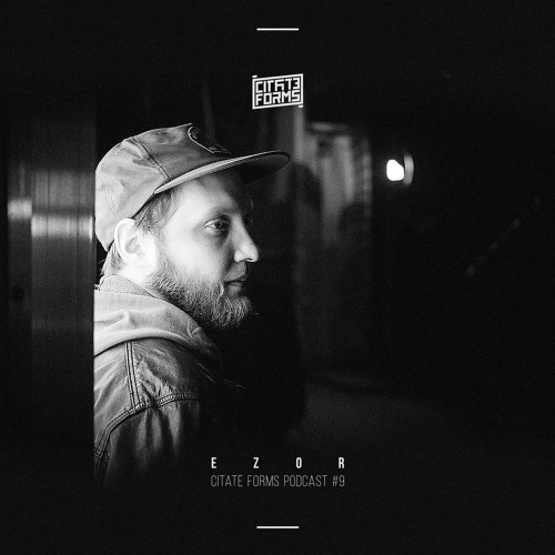 Citate Forms Podcast #9 – Mixed By Ezor