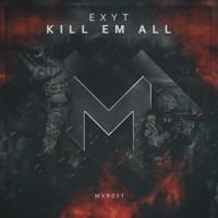 MXR031    Exyt - Kill Em All