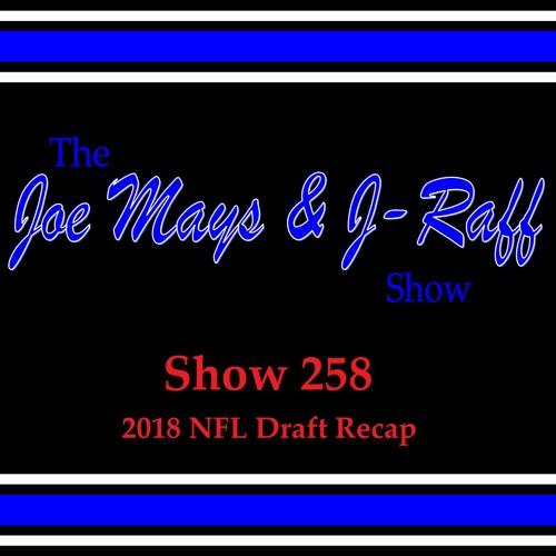 The Joe Mays & J-Raff Show: Episode 258 - 2018 NFL Draft Recap