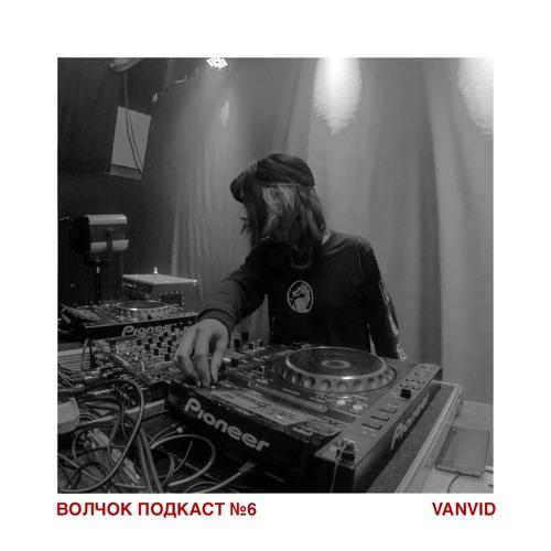 VanviD -  VOLCHOK PODCAST #6