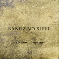 Fabian Secon - Bandz No Sleep (Ft. Felix Dicey)