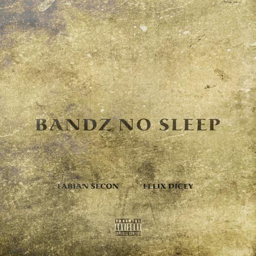 Fabian Secon - Bandz No Sleep (Ft. Felix Dicey)