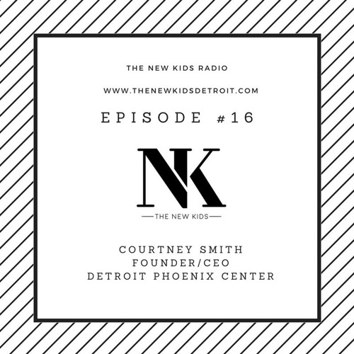 The New Kids Detroit Episode 204 - Courtney Smith, Founder/CEO - Detroit Phoenix Center