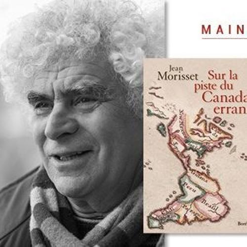 Le pied à Papineau CKVL FM : SUR LA PISTE DU CANADA ERRANT – Entrevue Jean Morisset