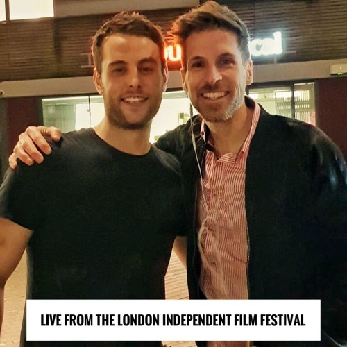 BONUS Ep: LIVE from the LONDON INDEPENDENT FILM FESTIVAL