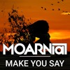 MOARNial - Make You Say