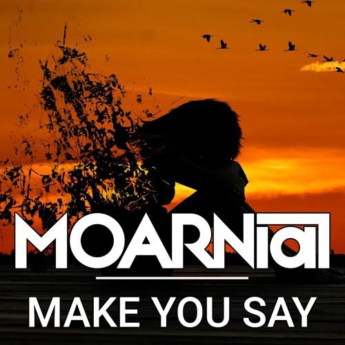 MOARNial - Make You Say